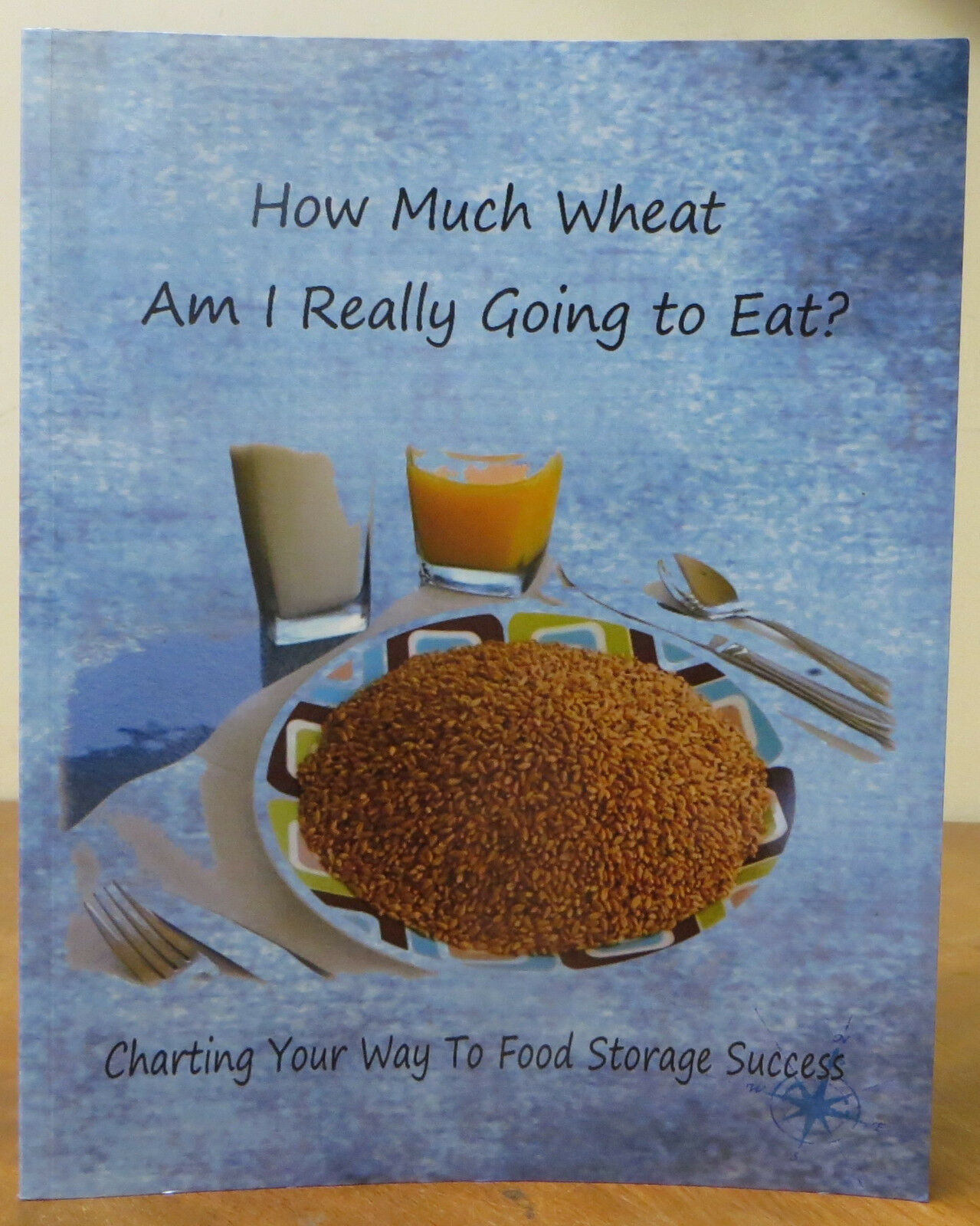 How Much Wheat Am I Really Going to Eat? : Charting Your Way to Food Storage Suc 1