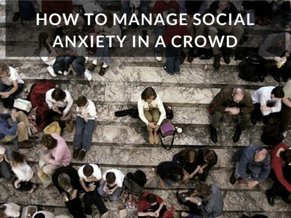 How to Manage Social anxiety in a crowd