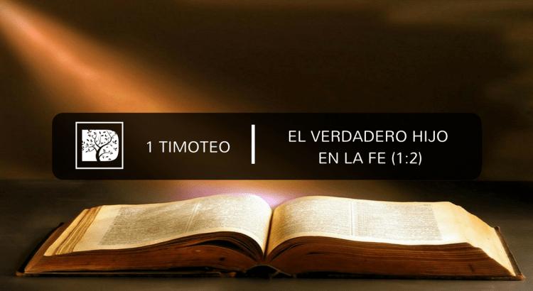 1 Timoteo El Verdadero Hijo En La Fe 1 2 Discipulado Cristiano