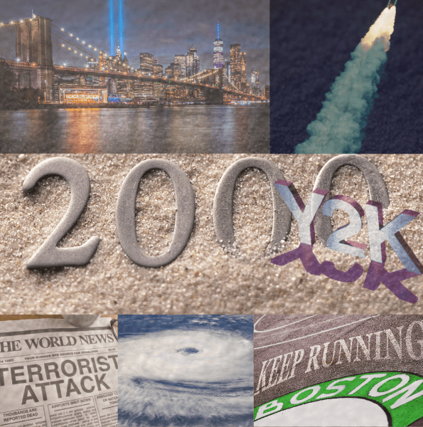 Collage of events from the 2000s. Y2K, 9/11 memorial, Terrorist Attack newspaper headline, eye of an hurricane image, and tribute to Boston marathon - keep running Boston all on top of a sand background with 2000 embedded in the sand.