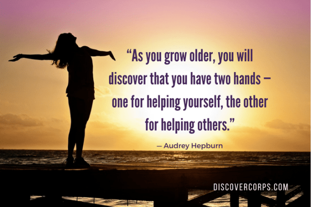 "Quotes About Volunteering ""As you grow older, you will discover that you have two hands — one for helping yourself, the other for helping others."""