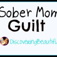 Early Recovery & Sober Mom Guilt