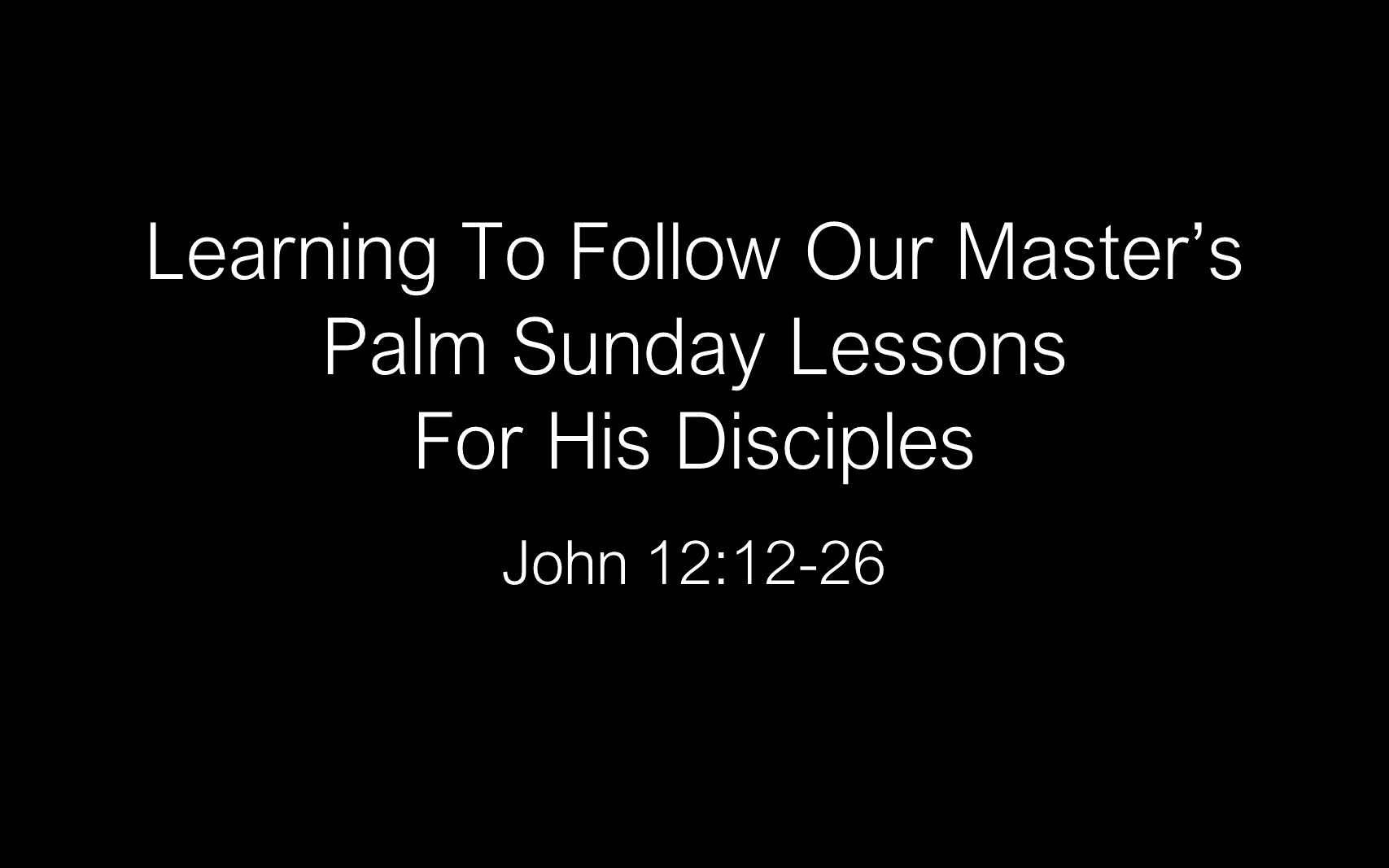 ESH-13 - The Discipline Of Disciple-Making - Learning To Follow Our Master's Palm Sunday Lessons For His Disciples ( (3)