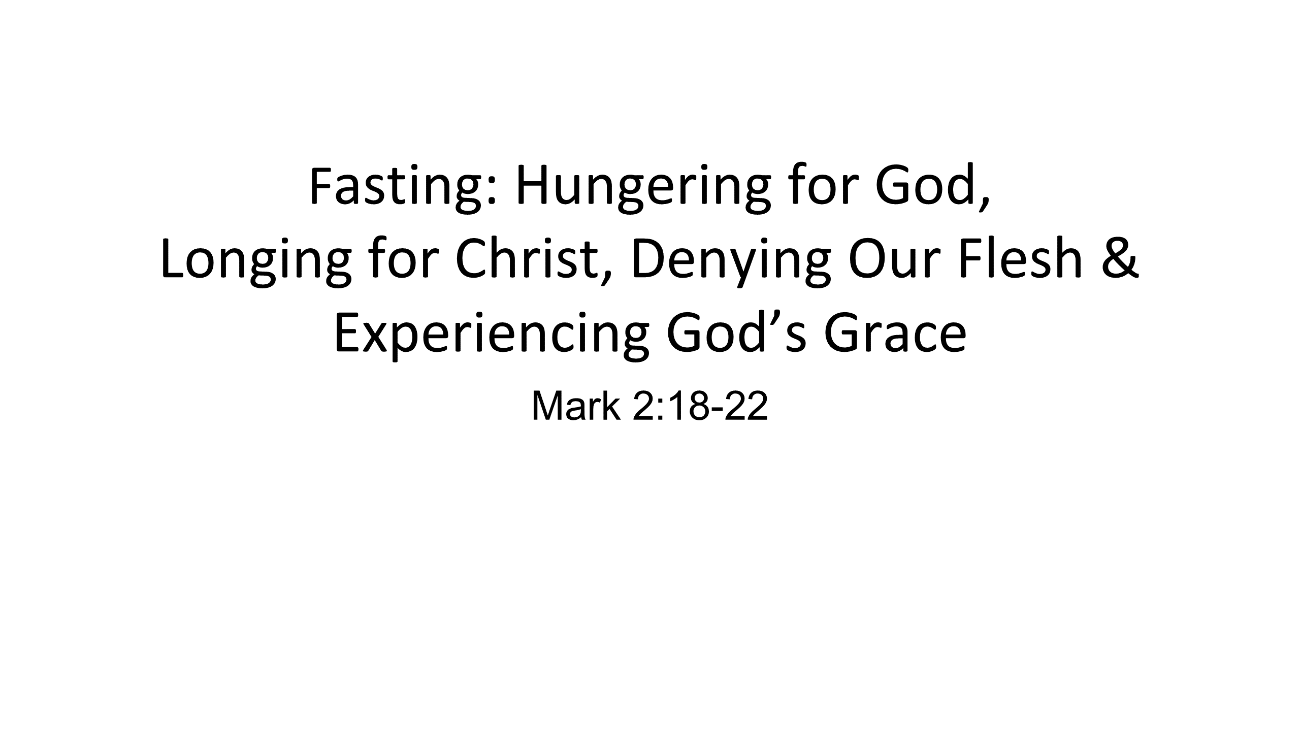 HFG-03 - Fasting - Hungering For God, Longing For Christ, Denying Our Flesh & Experiencing God's Grace (1)