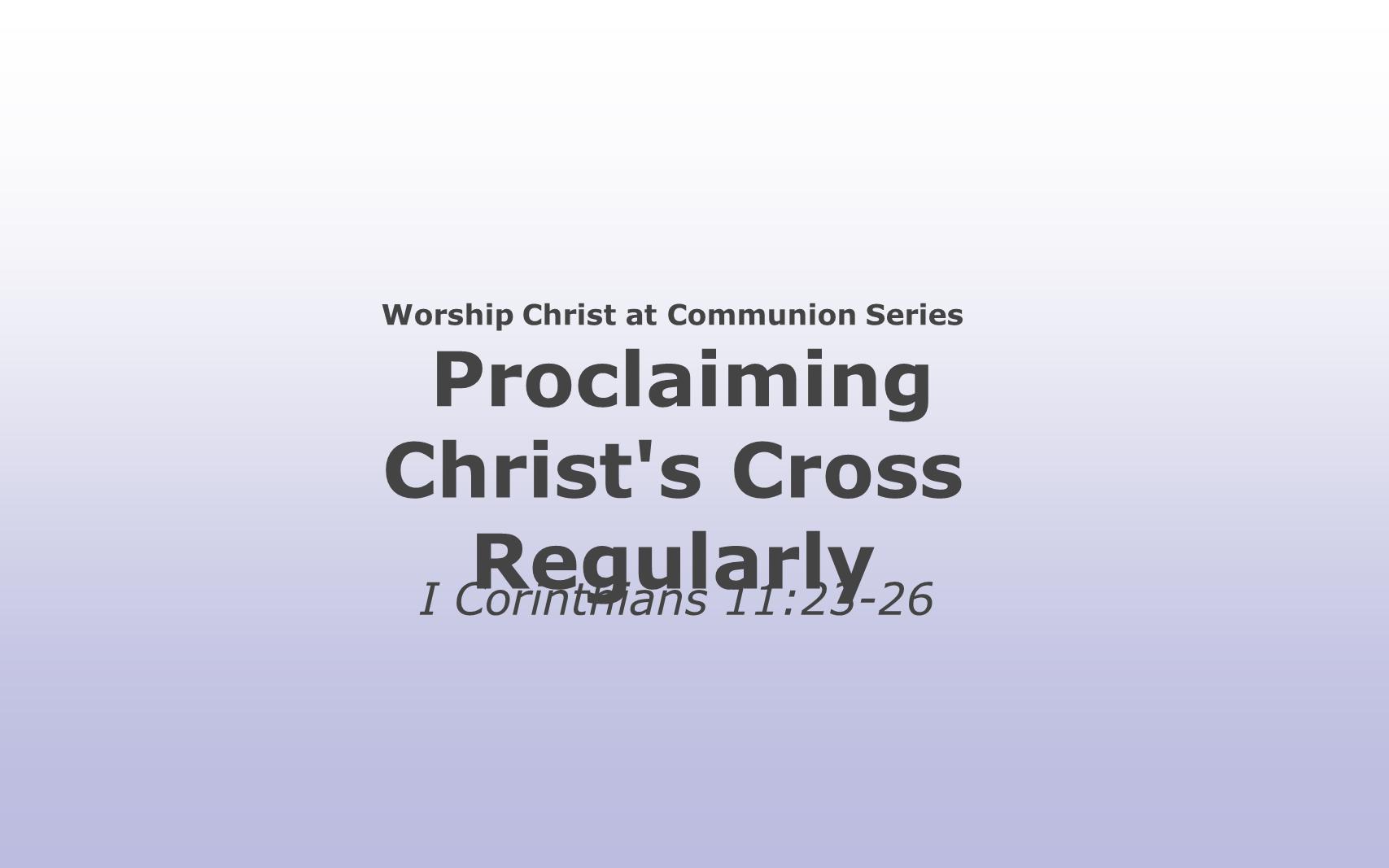 WCC-03 - Proclaiming Christ's Cross Regularly (2)