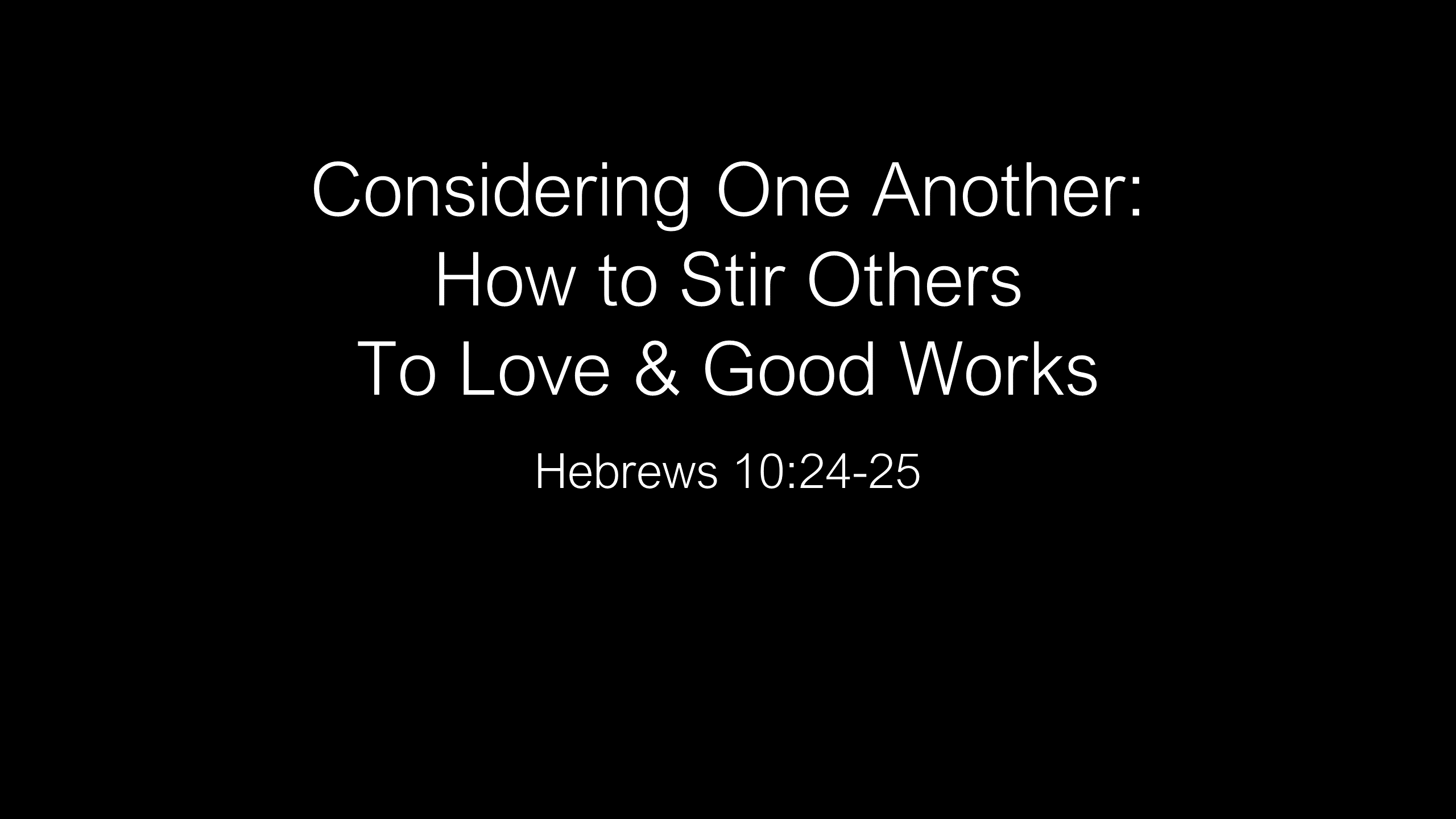 WCC-07 - Considering One Another - How to Stir Others To Love & Good Works (1)