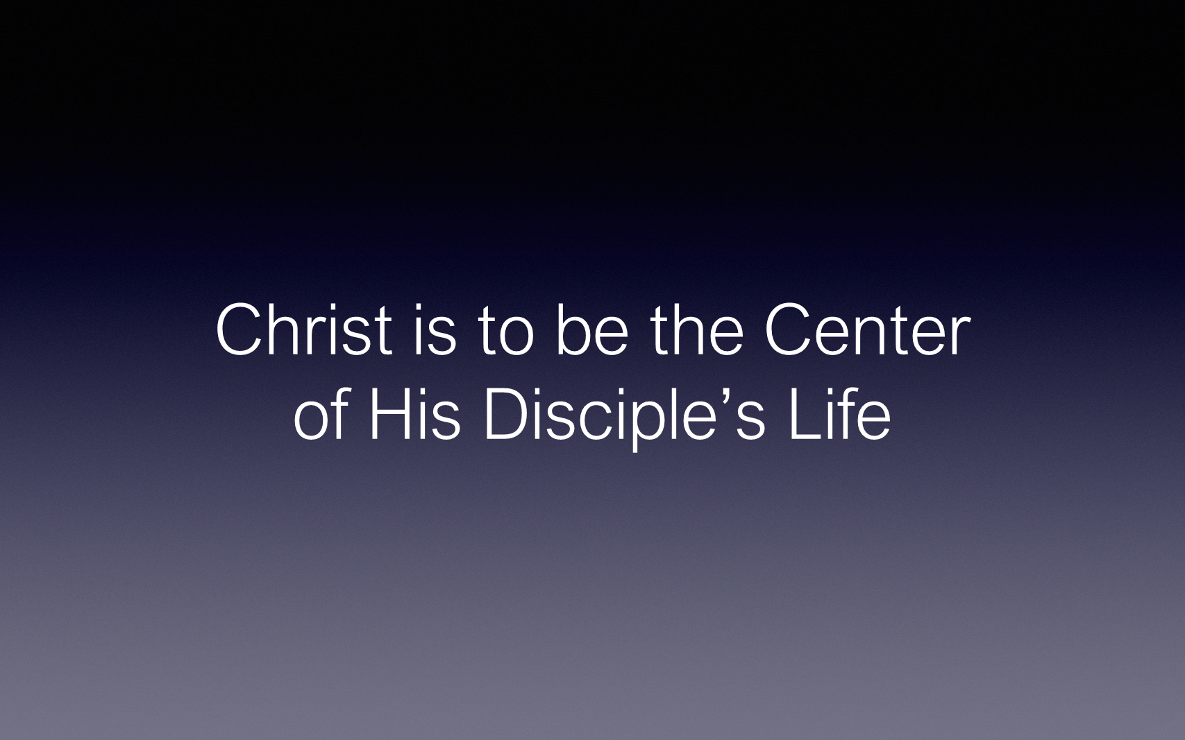 ESH-12 - The Discipline Of Disciple-Making - Christ - The Center Of The Disciple's Life (3)