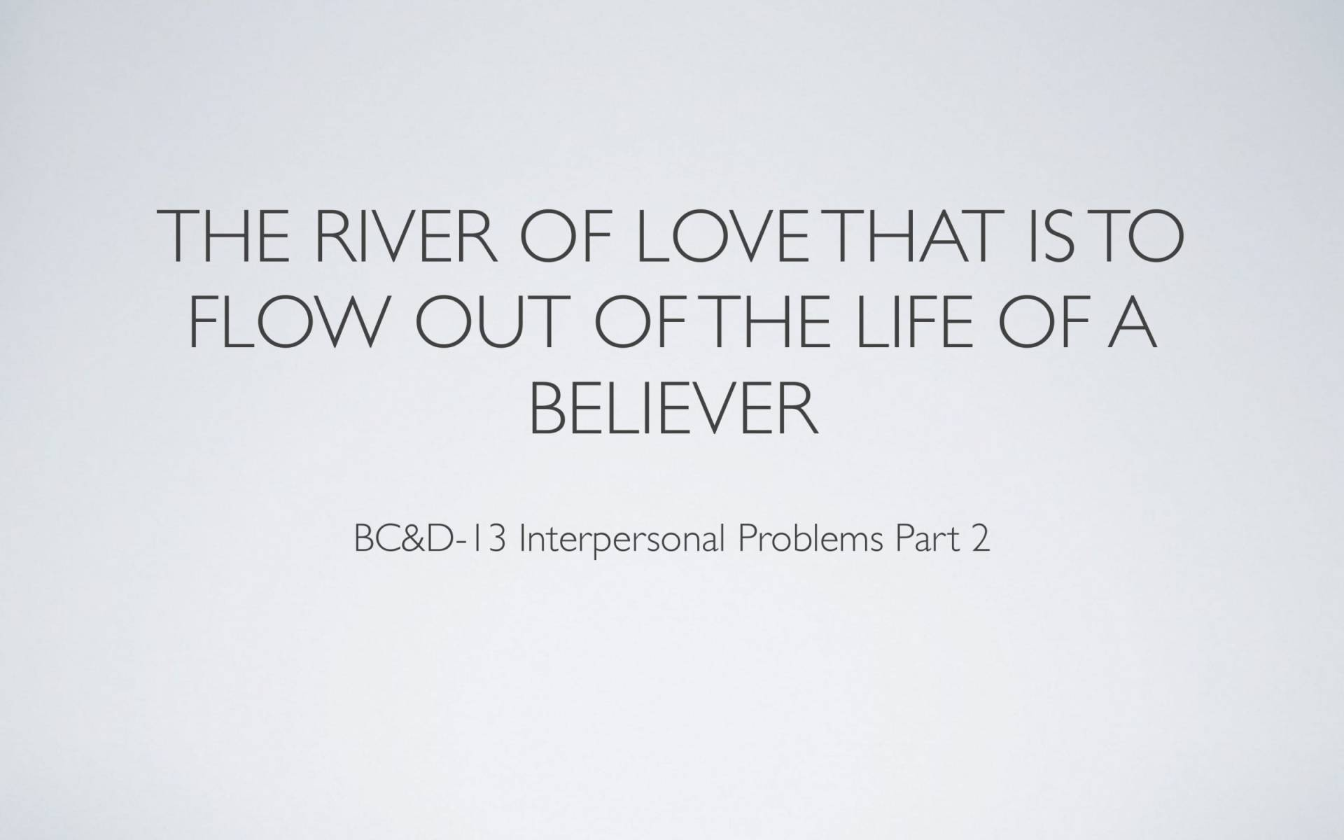 BC&D-34 - Lesson 13-2 - The Source Of The River Of Love That Is To Flow Out Of The Life Of A Believer-01