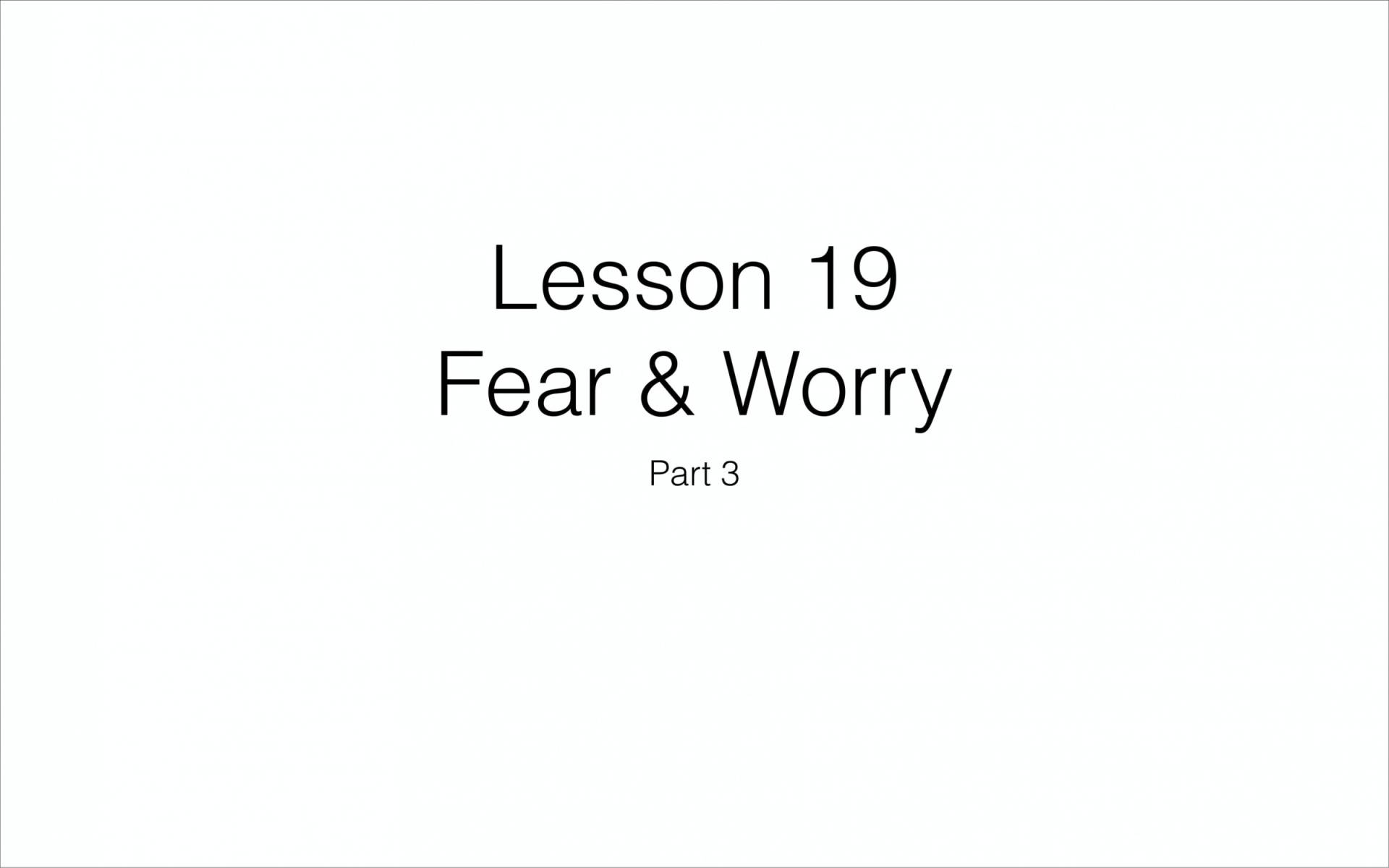 BC&D-49 - Lesson 19-3 - Fear And Worry - Part 3-01