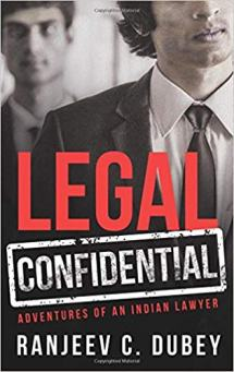 Legal Confidential Adventures of an Indian Lawyer by Ranjeev C Dubey