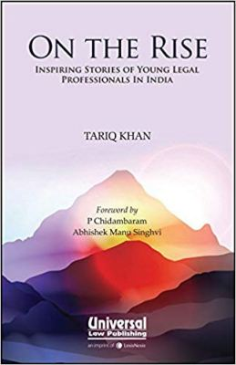 Best Law books of India - On the Rise - Inspiring Stories of Young Legal Professionals in India by Tariq Khan