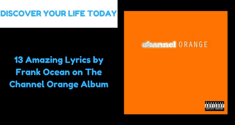 13 Amazing Lyrics by Frank Ocean on The Channel Orange Album