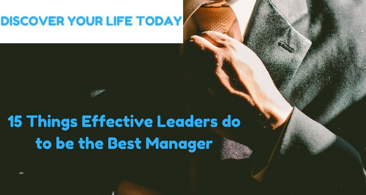 15 Things Effective Leaders do to be the Best Manager