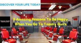 5 Amazing Reasons To Be Happy When You go to Tommy Gun's Original Barbershop