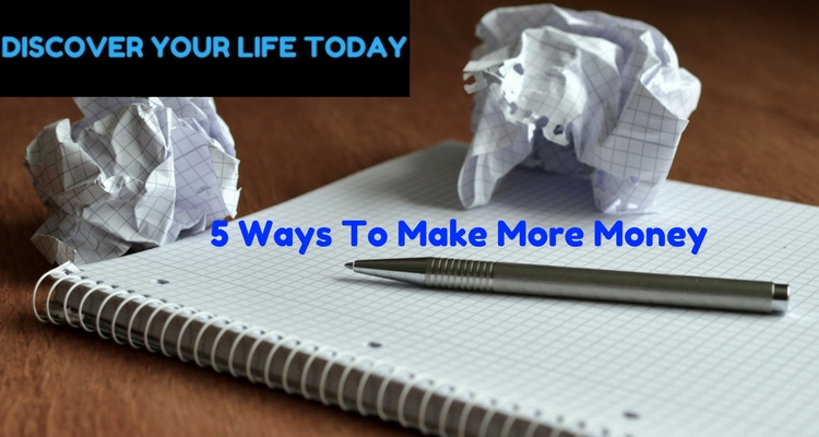 5 Tested Ways To Make More Money