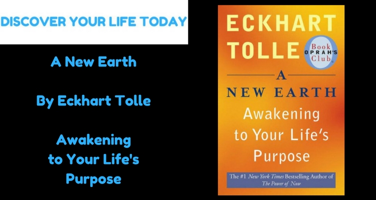 A New Earth by Eckhart Tolle – Awakening to Your Lifes Purpose