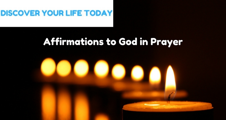 Affirmations to God in Prayer