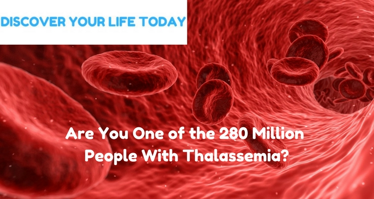 Are You One of the 280 Million People with Thalassemia?