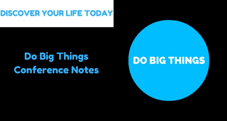 Do Big Things Conference Notes