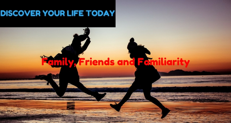 Family, Friends and Familiarity