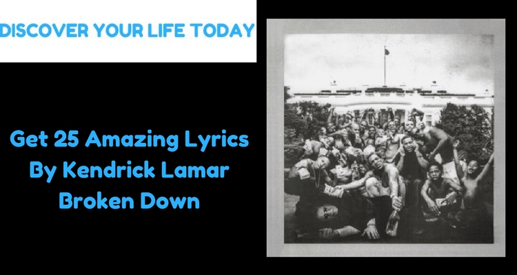 Get 25 Amazing Lyrics By Kendrick Lamar Broken Down
