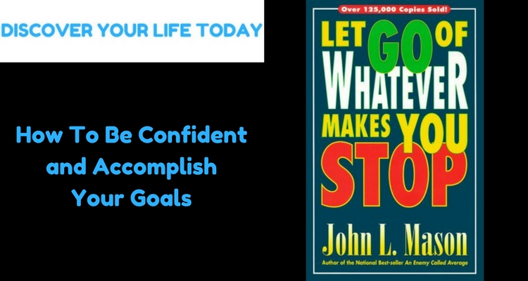 How To Be Confident and Accomplish Your Goals