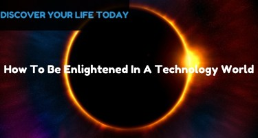 How To Be Enlightened In A Technology World?