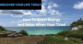 How To Boost Energy and Relax When Your Tired