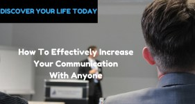 How To Effectively Increase Your Communication With Anyone