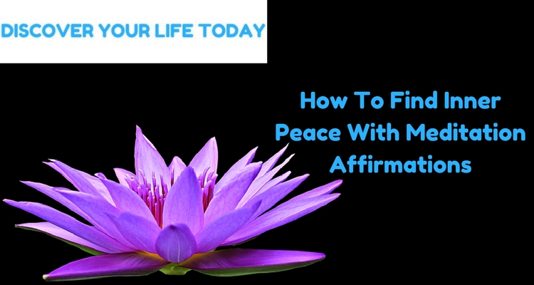How To Find Inner Peace With Meditation Affirmations