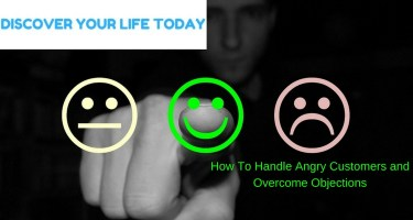 How To Handle Angry Customers and Overcome Objections