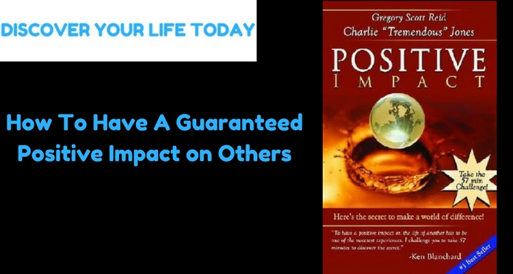 How To Have A Guaranteed Positive Impact on Others