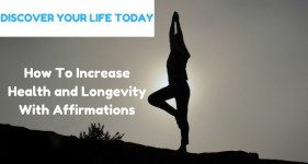 How To Increase Health and Longevity With Affirmations