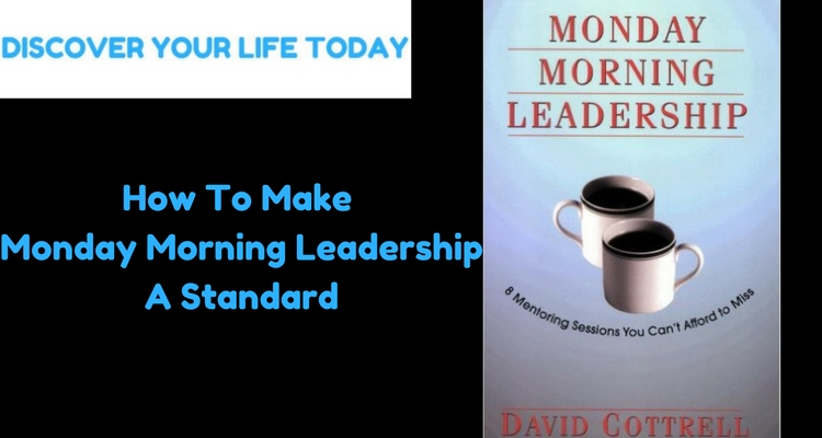 How To Make Monday Morning Leadership A Standard Discover Your