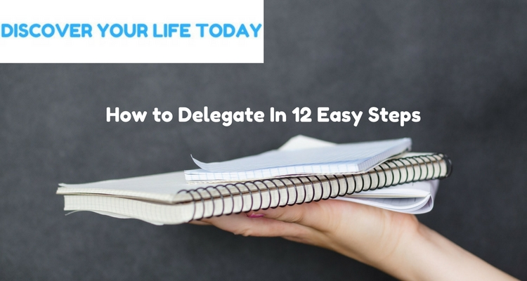 How to Delegate In 12 Easy Steps