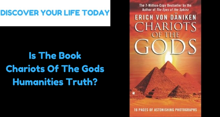 Is The Book Chariots Of The Gods Humanities Truth