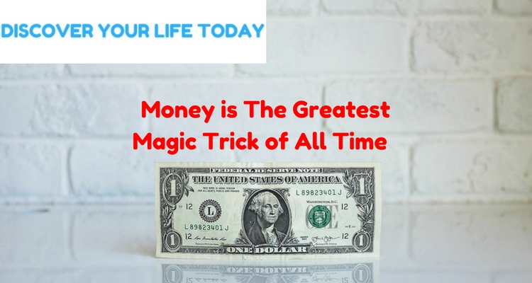 Money is The Greatest Magic Trick of All Time
