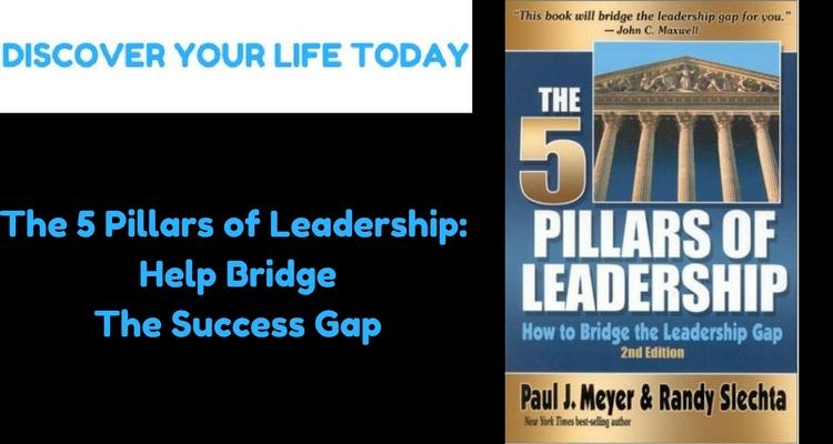 The 5 Pillars of Leadership: Help Bridge The Success Gap
