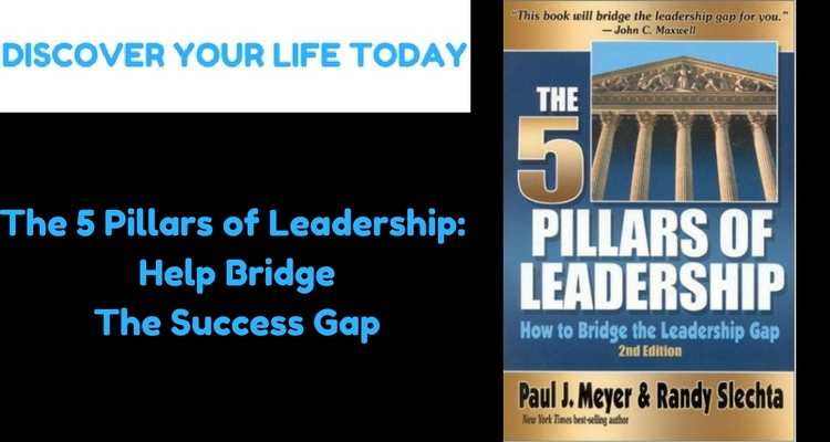The 5 Pillars of Leadership_ Help Bridge the Success Gap
