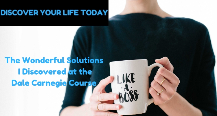 The Wonderful Solutions I Discovered at the Dale Carnegie Course