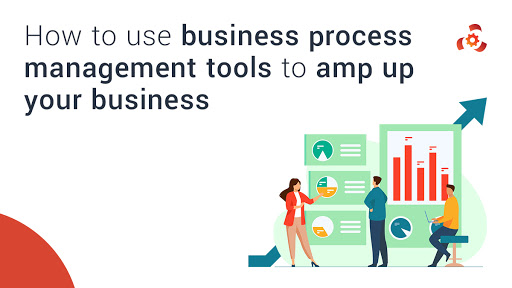 How to use business process management tools to amp up your business