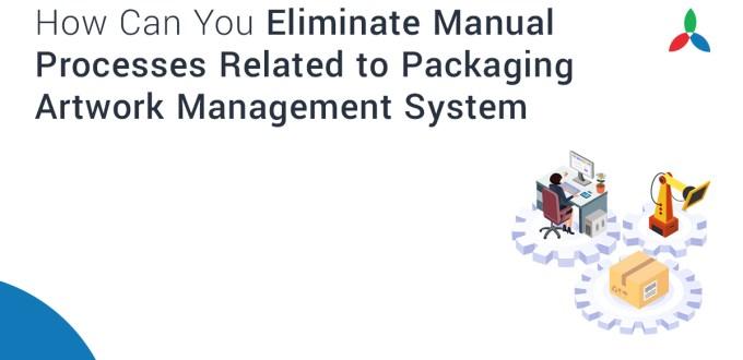 Eliminate Manual Processes Packaging Artwork Management System