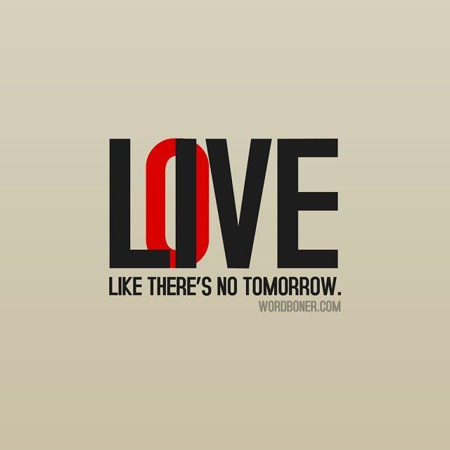 LIVE LIKE'S THERE'S NO TOMORROW