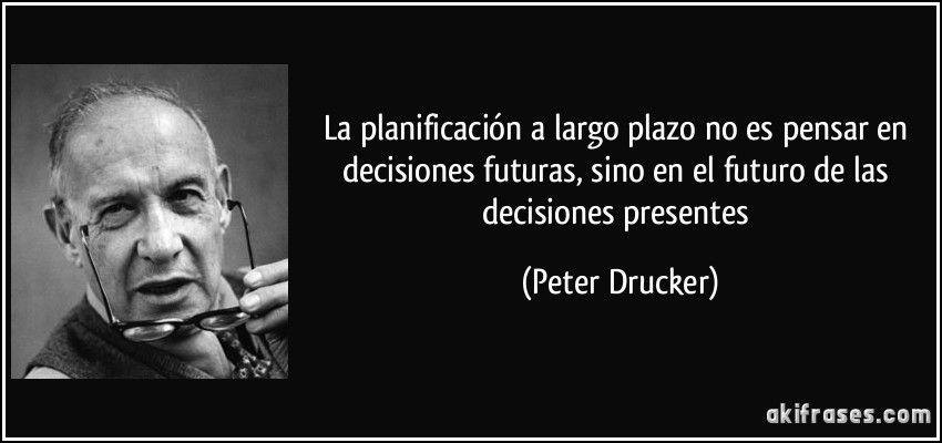 frase-la-planificacion-a-largo-plazo-no-es-pensar-en-decisiones-futuras-sino-en-el-futuro-de-las-peter-drucker-151791