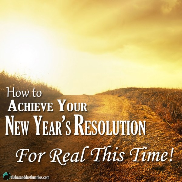 How to Achieve Your New Year's Resolution – for real this time!