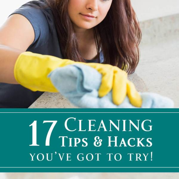 17 Cleaning Tips and Hacks You've Got to Try!