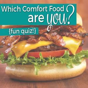 Which comfort food are you? Do this fun quick quiz to find out!