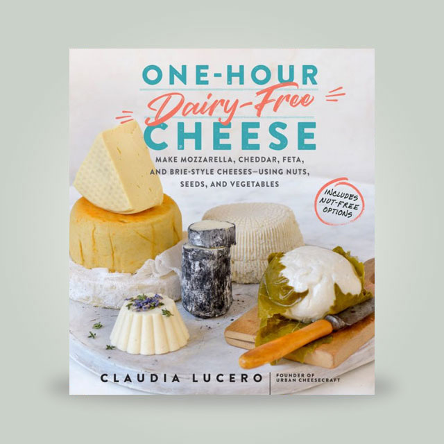 "Book, ""One-Hour Dairy-Free Cheese"" by Claudia Lucero"