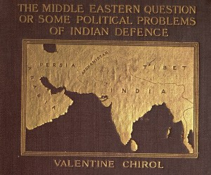 Valentine Chirol, Map of the Middle East, on the cover of Valentine Chirol ,The Middle Eastern Question; or, Some Political Problems of Indian Defence (London: J. Murray, 1903), book cover. Photograph courtesy of the Bibliothèque Interuniversitaire des Langues Orientales (BIULO GEN.III.1619).
