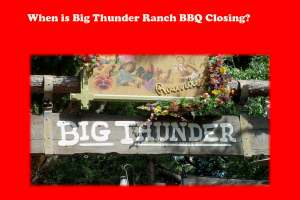 When does Big Thunder Ranch BBQ Close? 16